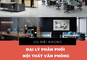 Đại lý phân phối nội thất văn phòng uy tín tại Hà Nội